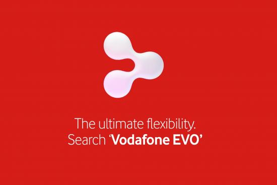 The ultimate flexibility. Search 'Vodafone EVO'